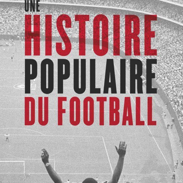 Une Histoire Populaire Du Football A La Rubrique Sport Livre